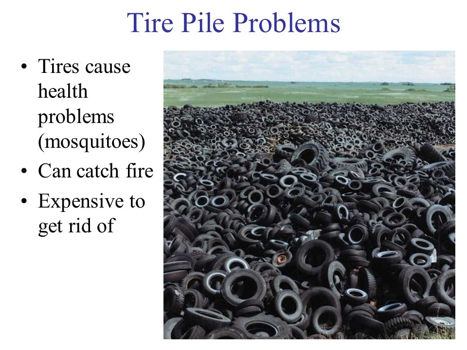 Tire Derived Fuel – US EPA General Information In 2003: 130 million scrap tires used as fuel (45% of amount generated) Shredded or whole tires used Claimed Advantages Tires produce the same amount of energy as oil and 25% more energy than coal The ash residues from TDF may contain a lower heavy metals content than some coals.