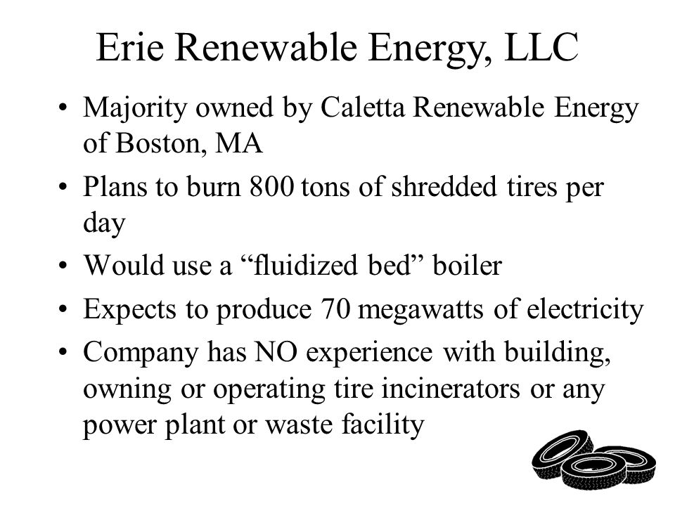 Majority owned by Caletta Renewable Energy of Boston, MA Plans to burn 800 tons of shredded tires per day Would use a fluidized bed boiler Expects to