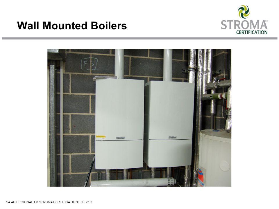 SA AC REGIONAL 1 © STROMA CERTIFICATION LTD v1.3 Wall Mounted Boilers