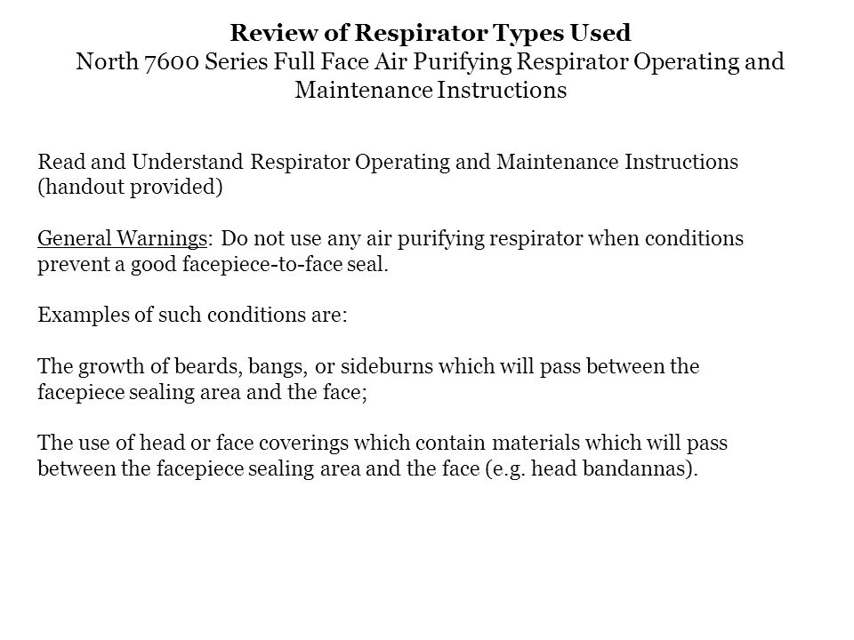 Review of Respirator Types Used North 7600 Series Full Face Air Purifying Respirator Operating and Maintenance Instructions Read and Understand Respir