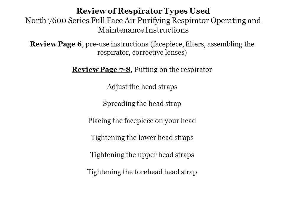 Review of Respirator Types Used North 7600 Series Full Face Air Purifying Respirator Operating and Maintenance Instructions Review Page 6, pre-use ins