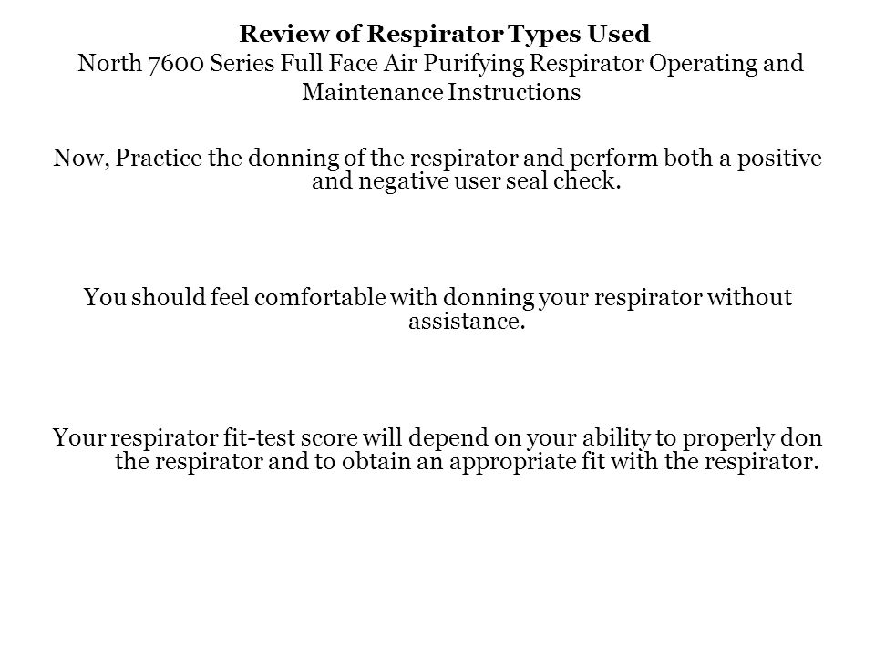 Review of Respirator Types Used North 7600 Series Full Face Air Purifying Respirator Operating and Maintenance Instructions Now, Practice the donning