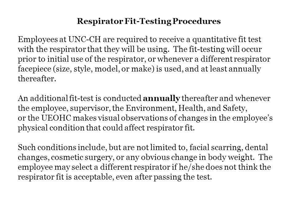 Respirator Fit-Testing Procedures Employees at UNC-CH are required to receive a quantitative fit test with the respirator that they will be using. The