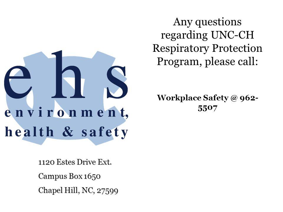 1120 Estes Drive Ext. Campus Box 1650 Chapel Hill, NC, 27599 Any questions regarding UNC-CH Respiratory Protection Program, please call: Workplace Saf