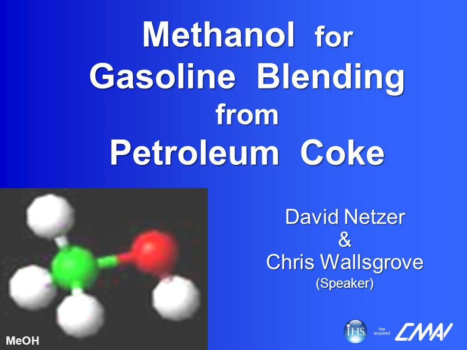 Methanol for Gasoline Blending from Petroleum Coke David Netzer & Chris Wallsgrove (Speaker) MeOH