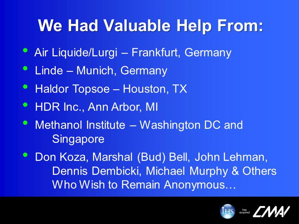 We Had Valuable Help From: Air Liquide/Lurgi – Frankfurt, Germany Linde – Munich, Germany Haldor Topsoe – Houston, TX HDR Inc., Ann Arbor, MI Methanol
