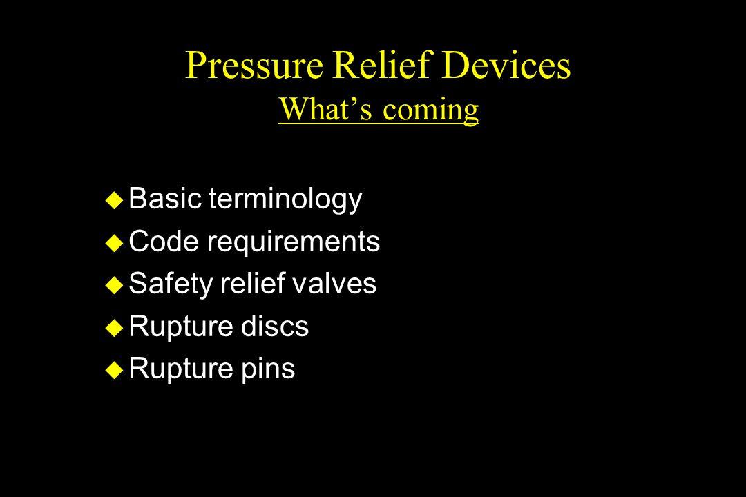 Pressure Relief Devices Whats coming u Basic terminology u Code requirements u Safety relief valves u Rupture discs u Rupture pins