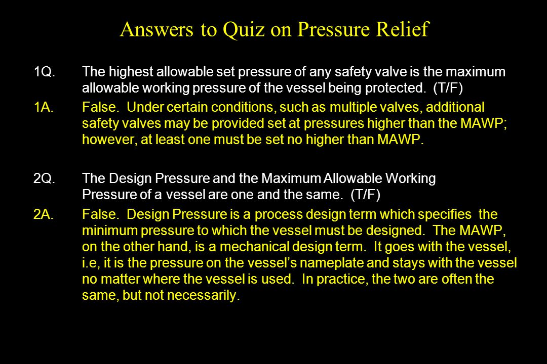 Answers to Quiz on Pressure Relief 1Q.The highest allowable set pressure of any safety valve is the maximum allowable working pressure of the vessel b