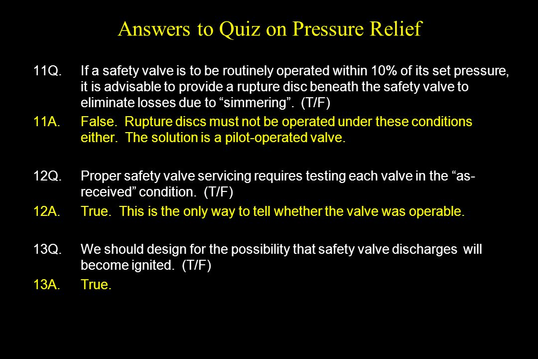 Answers to Quiz on Pressure Relief 11Q.If a safety valve is to be routinely operated within 10% of its set pressure, it is advisable to provide a rupt