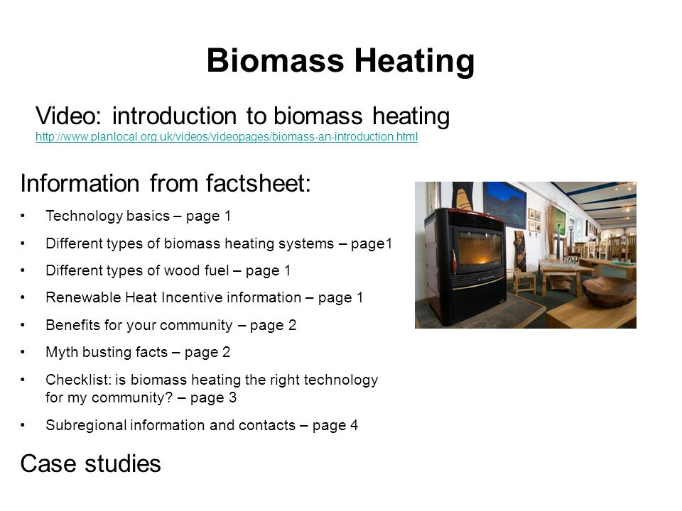 Biomass Heating Information from factsheet: Technology basics – page 1 Different types of biomass heating systems – page1 Different types of wood fuel