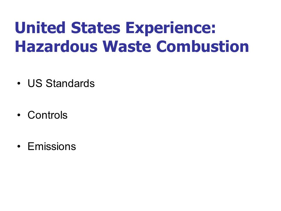 United States Experience: Hazardous Waste Combustion US Standards Controls Emissions