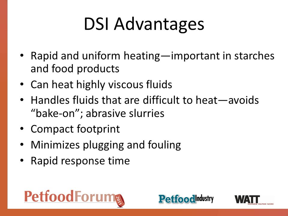 DSI Advantages Rapid and uniform heatingimportant in starches and food products Can heat highly viscous fluids Handles fluids that are difficult to he