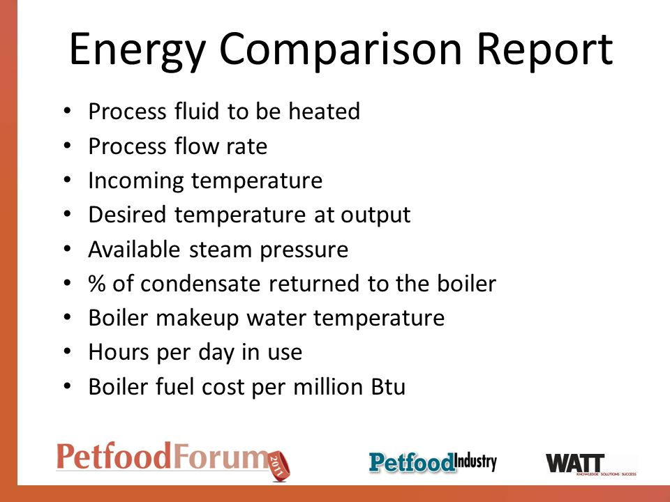 Energy Comparison Report Process fluid to be heated Process flow rate Incoming temperature Desired temperature at output Available steam pressure % of