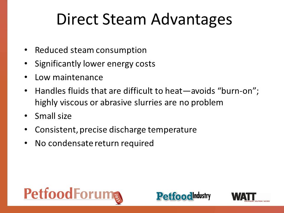 Direct Steam Advantages Reduced steam consumption Significantly lower energy costs Low maintenance Handles fluids that are difficult to heatavoids bur