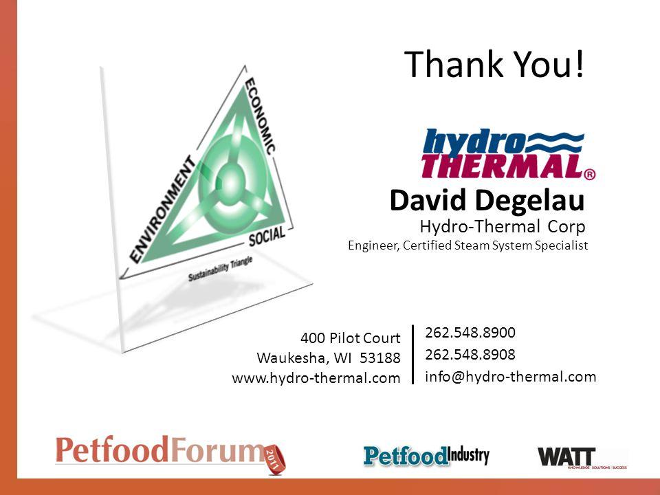 Thank You! David Degelau 400 Pilot Court Waukesha, WI 53188 www.hydro-thermal.com 262.548.8900 262.548.8908 info@hydro-thermal.com Hydro-Thermal Corp