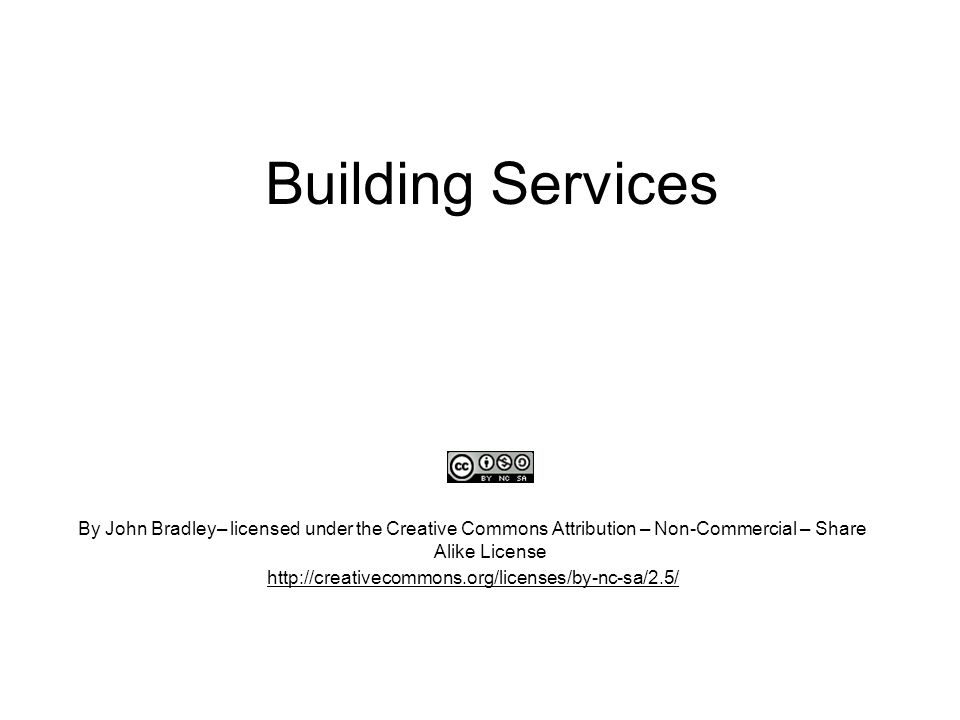 Building Services By John Bradley– licensed under the Creative Commons Attribution – Non-Commercial – Share Alike License http://creativecommons.org/l