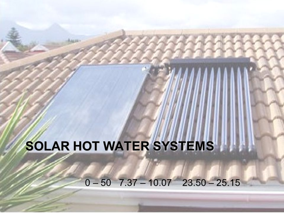 SOLAR HOT WATER SYSTEMS 0 – 50 7.37 – 10.07 23.50 – 25.15