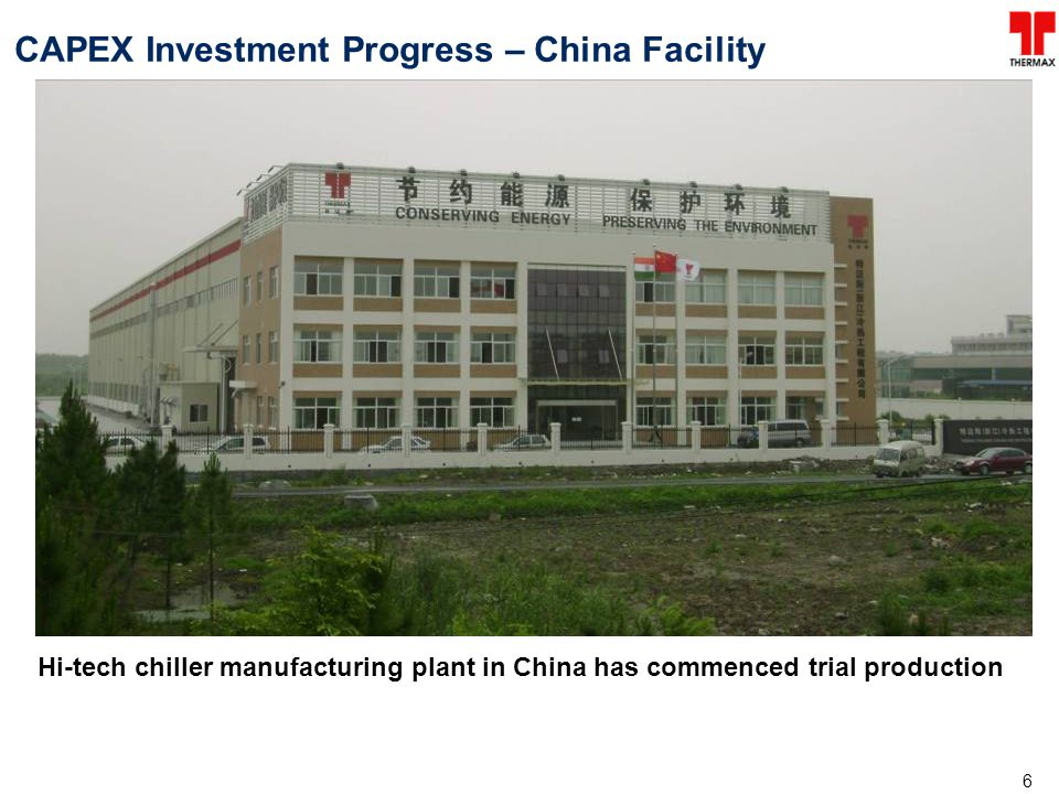 6 CAPEX Investment Progress – China Facility Hi-tech chiller manufacturing plant in China has commenced trial production