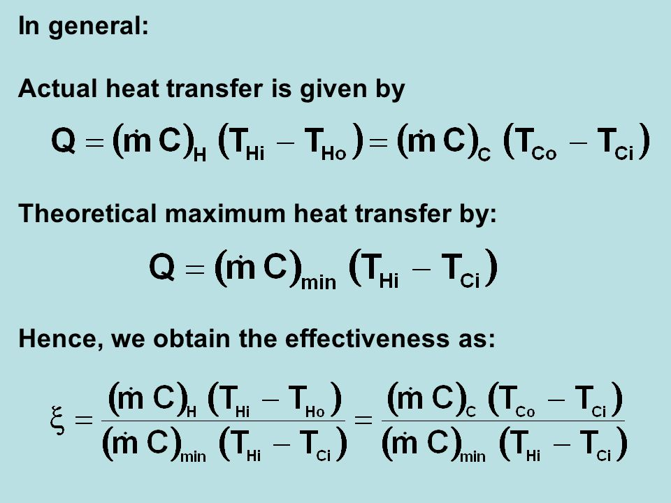 In general: Actual heat transfer is given by Theoretical maximum heat transfer by: Hence, we obtain the effectiveness as: