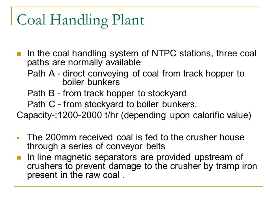 Coal Handling Plant In the coal handling system of NTPC stations, three coal paths are normally available Path A - direct conveying of coal from track