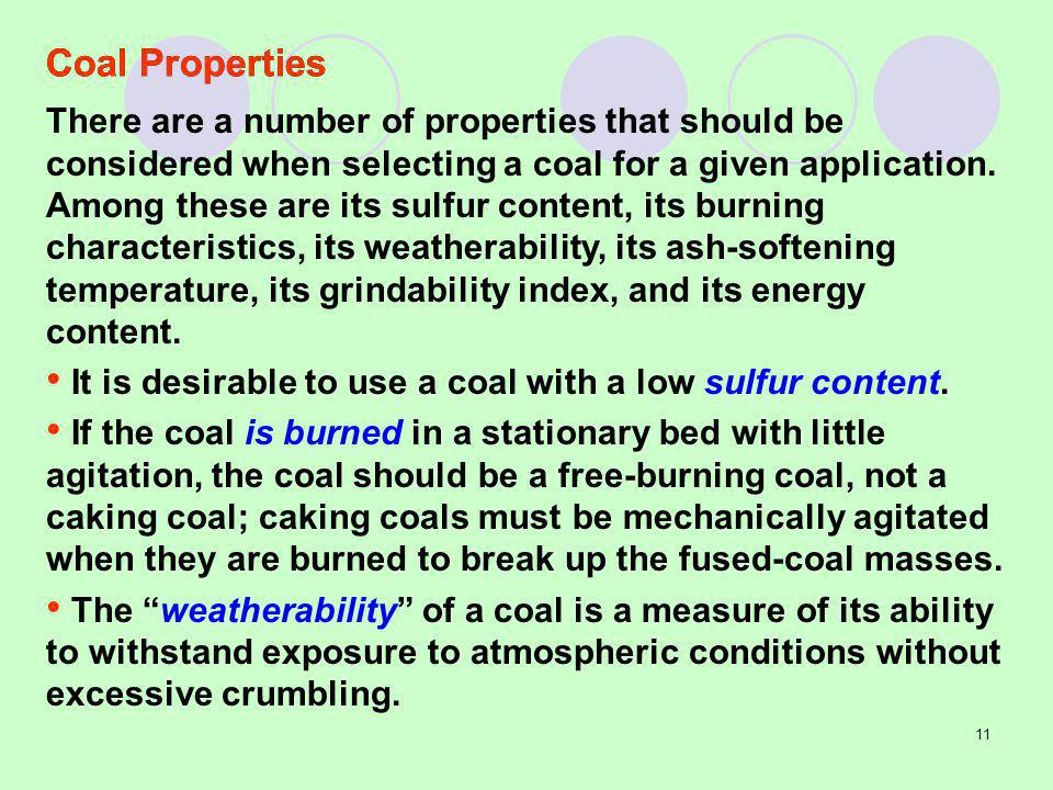 11 Coal Properties There are a number of properties that should be considered when selecting a coal for a given application.