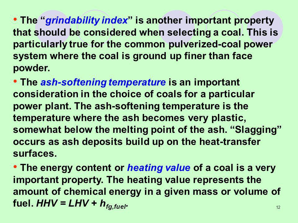 12 The grindability index is another important property that should be considered when selecting a coal.