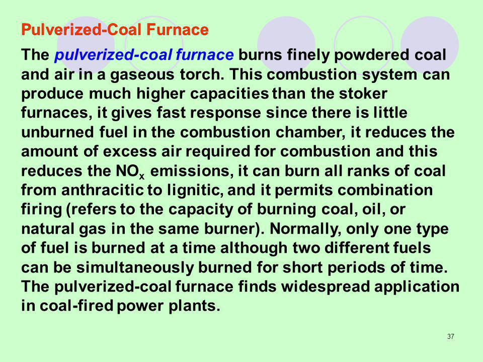 37 The pulverized-coal furnace burns finely powdered coal and air in a gaseous torch.