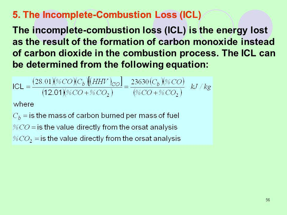 56 The incomplete-combustion loss (ICL) is the energy lost as the result of the formation of carbon monoxide instead of carbon dioxide in the combustion process.