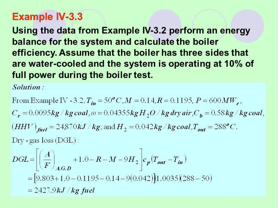 58 Example IV-3.3 Using the data from Example IV-3.2 perform an energy balance for the system and calculate the boiler efficiency.