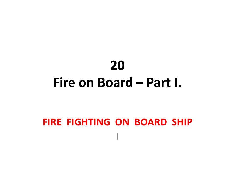 20 Fire on Board – Part I. FIRE FIGHTING ON BOARD SHIP I