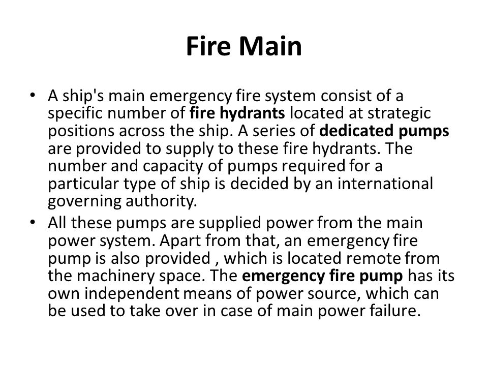 Fire Main A ship's main emergency fire system consist of a specific number of fire hydrants located at strategic positions across the ship. A series o