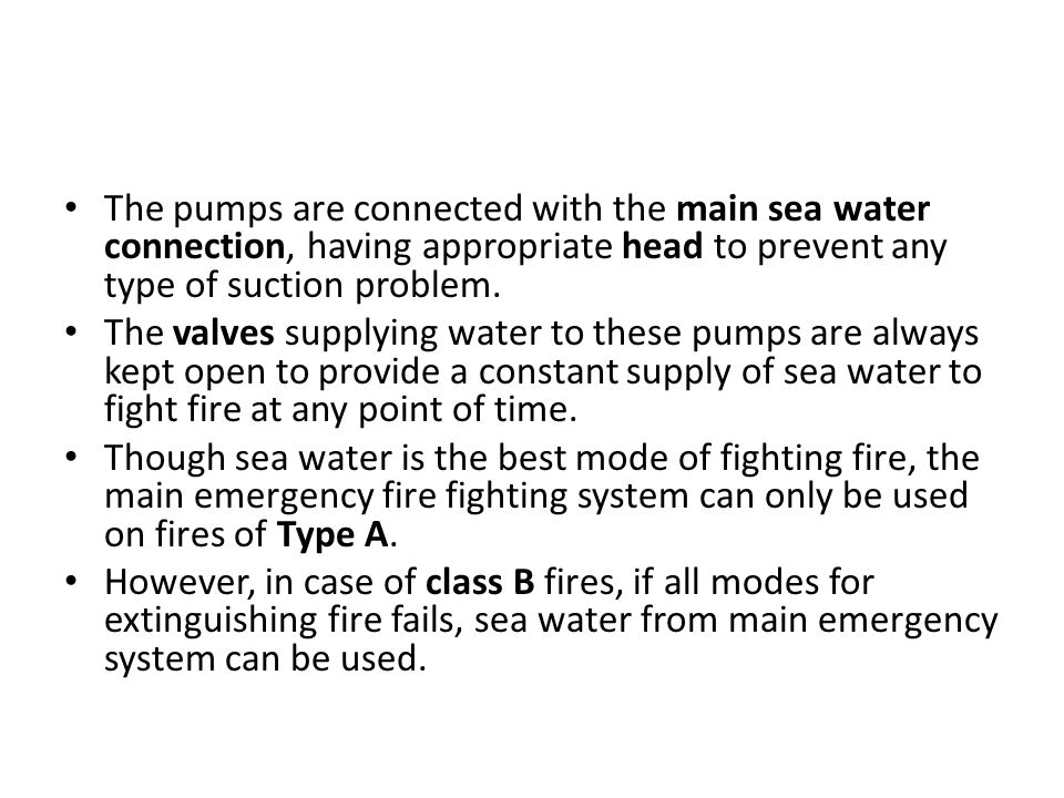 The pumps are connected with the main sea water connection, having appropriate head to prevent any type of suction problem. The valves supplying water