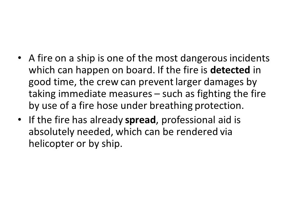 Common Causes of Shipboard Fires The causes of engine room fires can usually be traced back to a lack of maintenance or bad watchkeeping practices.
