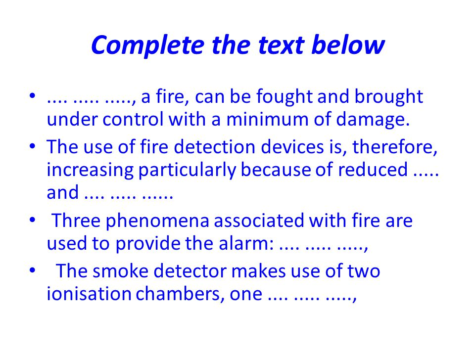 Complete the text below.............., a fire, can be fought and brought under control with a minimum of damage. The use of fire detection devices is,