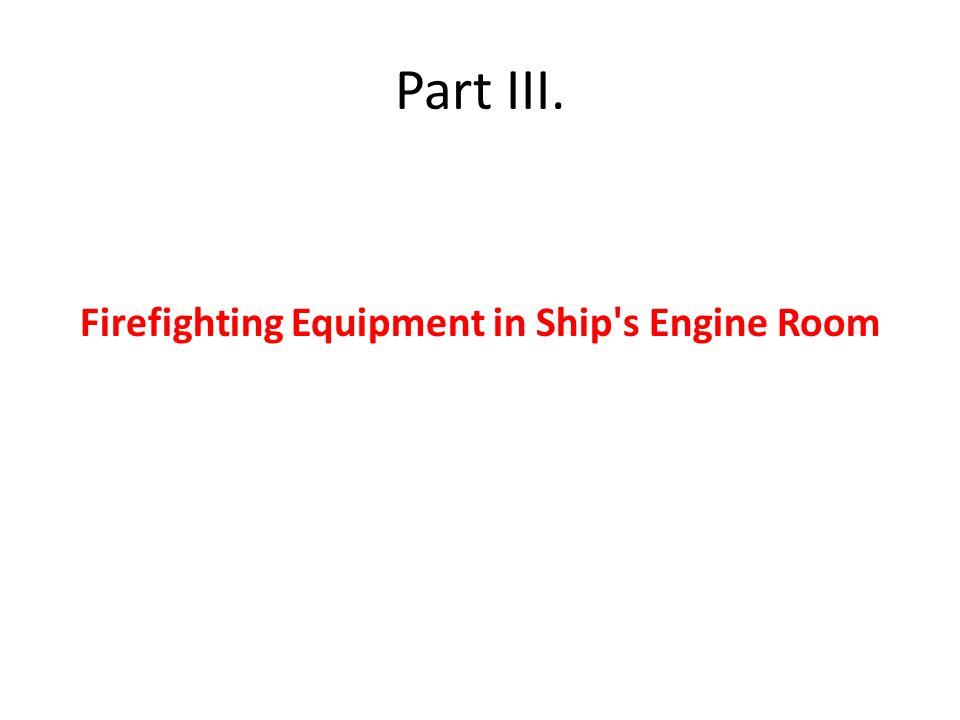 Part III. Firefighting Equipment in Ship's Engine Room
