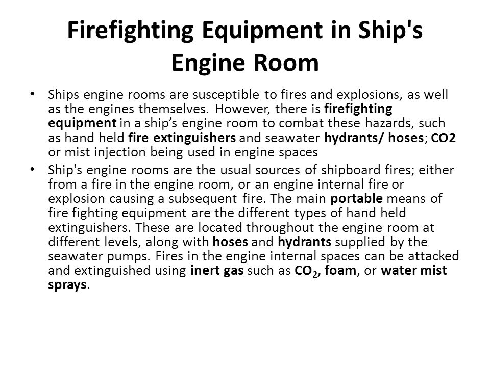 Ships engine rooms are susceptible to fires and explosions, as well as the engines themselves. However, there is firefighting equipment in a ships eng