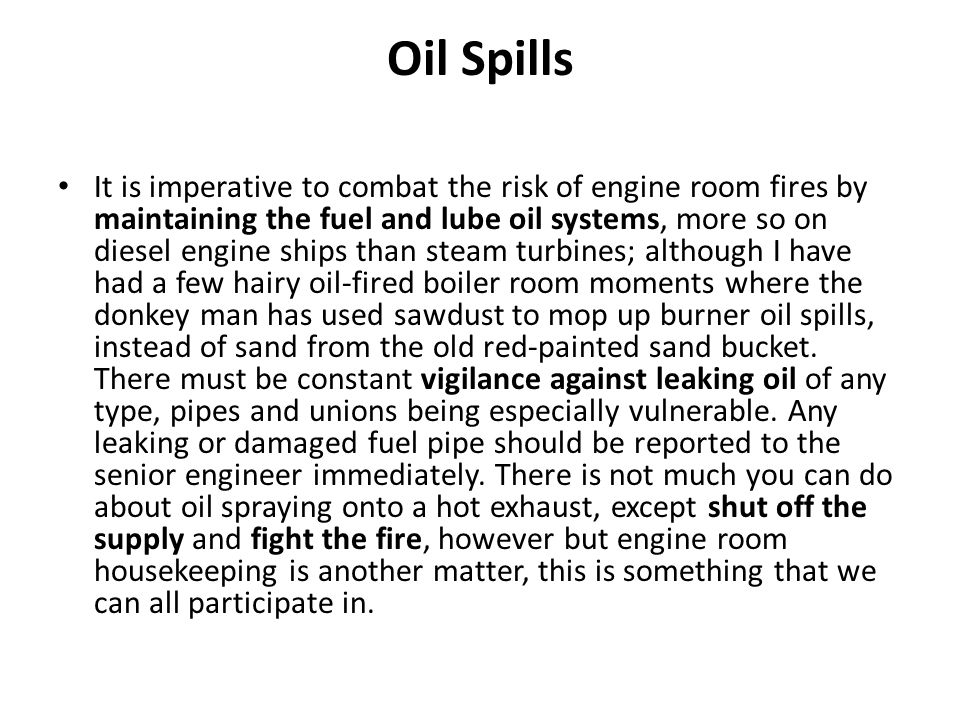 Oil Spills It is imperative to combat the risk of engine room fires by maintaining the fuel and lube oil systems, more so on diesel engine ships than