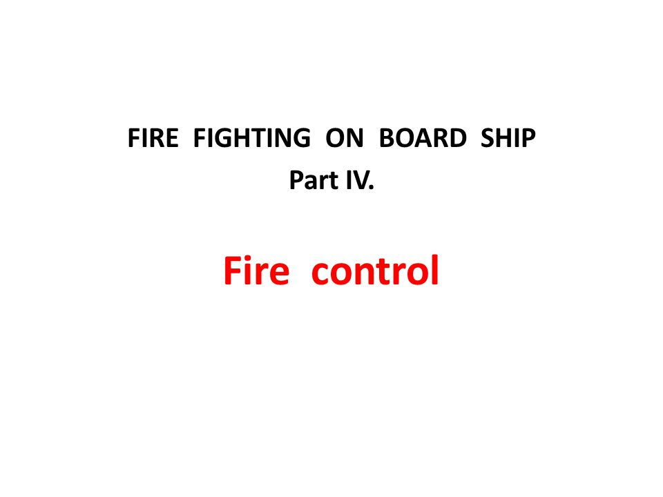 FIRE FIGHTING ON BOARD SHIP Part IV. Fire control