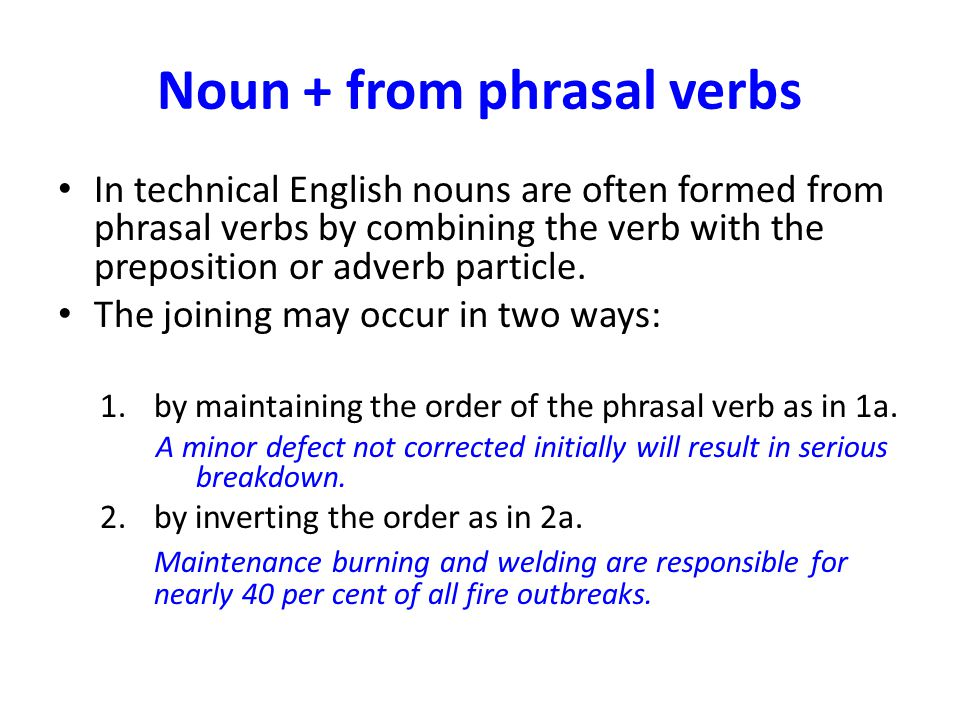 Noun + from phrasal verbs In technical English nouns are often formed from phrasal verbs by combining the verb with the preposition or adverb particle