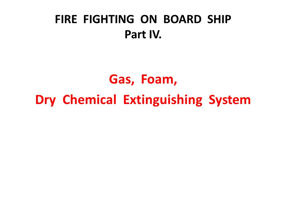 FIRE FIGHTING ON BOARD SHIP Part IV. Gas, Foam, Dry Chemical Extinguishing System