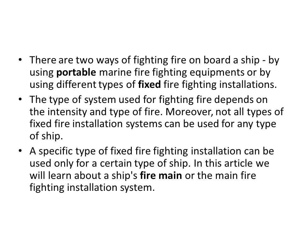 Complete the following sentences There are two ways of fighting fire on board a ship - by … … … … … or by using different types of fixed fire fighting installations.