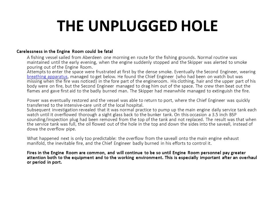 THE UNPLUGGED HOLE Carelessness in the Engine Room could be fatal A fishing vessel sailed from Aberdeen one morning en route for the fishing grounds.