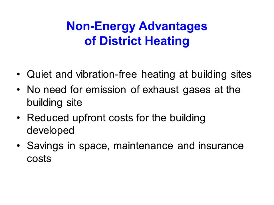 Non-Energy Advantages of District Heating Quiet and vibration-free heating at building sites No need for emission of exhaust gases at the building sit