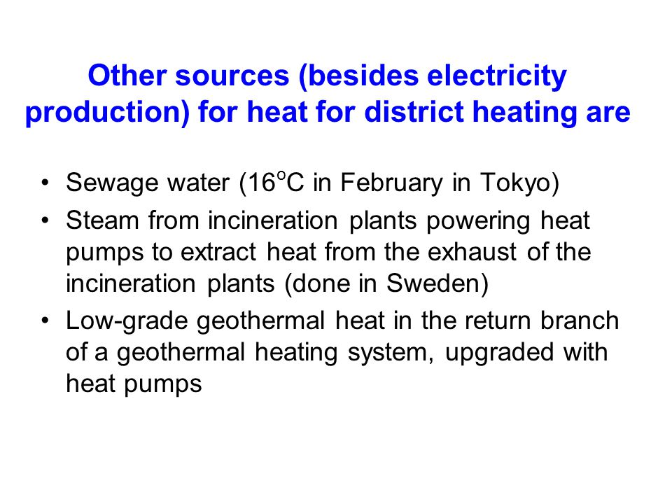 Heat can be distributed either as steam or as hot water.