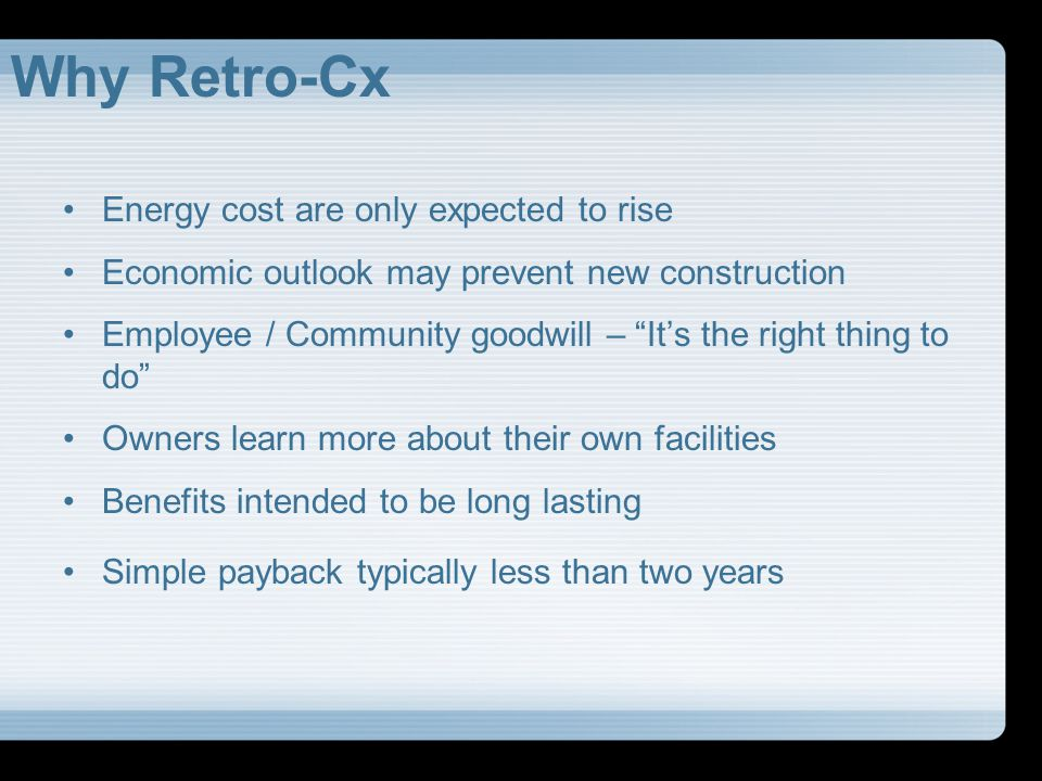 Why Retro-Cx Leased Buildings LEED EB / ENERGY STAR buildings may become a differentiator High energy costs translate into increased rent cost
