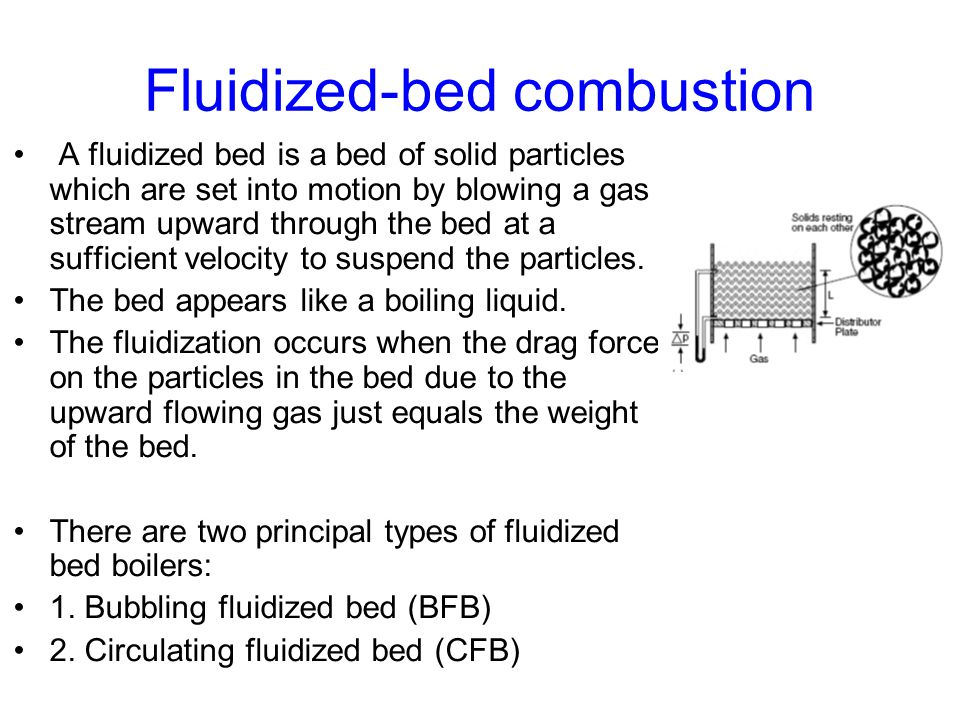 Fluidized-bed combustion A fluidized bed is a bed of solid particles which are set into motion by blowing a gas stream upward through the bed at a suf