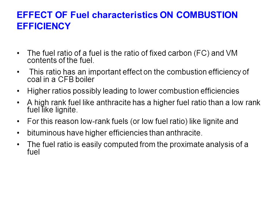 EFFECT OF Fuel characteristics ON COMBUSTION EFFICIENCY The fuel ratio of a fuel is the ratio of fixed carbon (FC) and VM contents of the fuel. This r