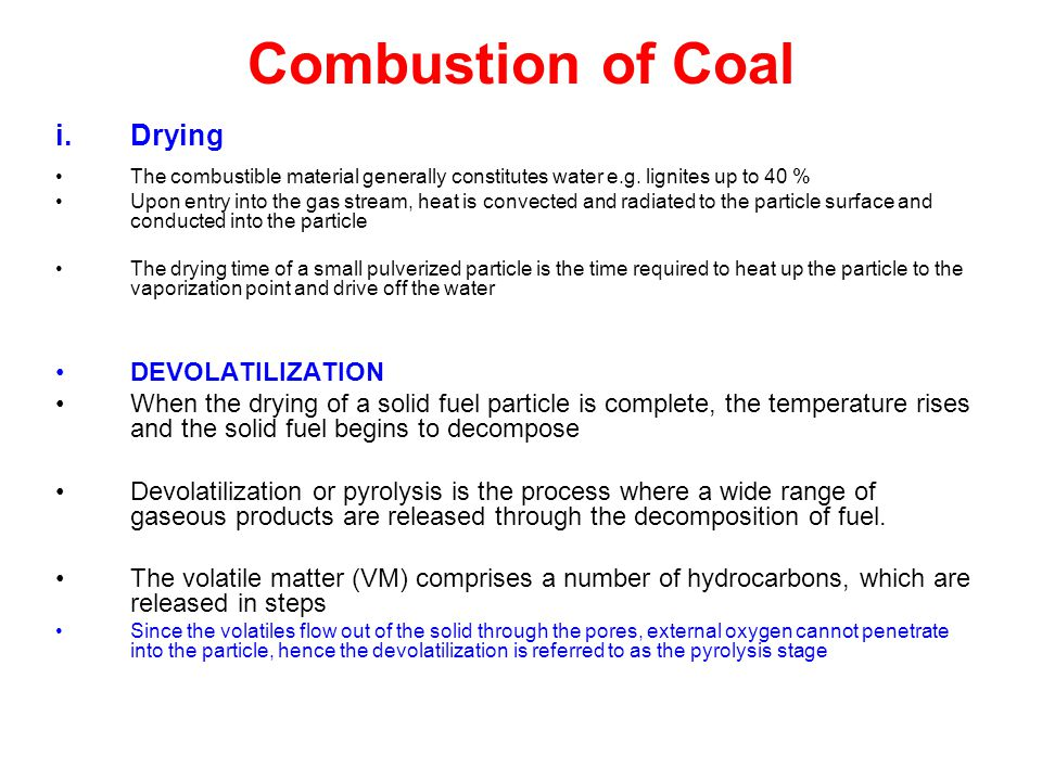Combustion of Coal i.Drying The combustible material generally constitutes water e.g. lignites up to 40 % Upon entry into the gas stream, heat is conv