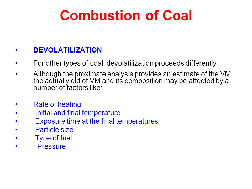 Combustion of Coal DEVOLATILIZATION For other types of coal, devolatilization proceeds differently Although the proximate analysis provides an estimat