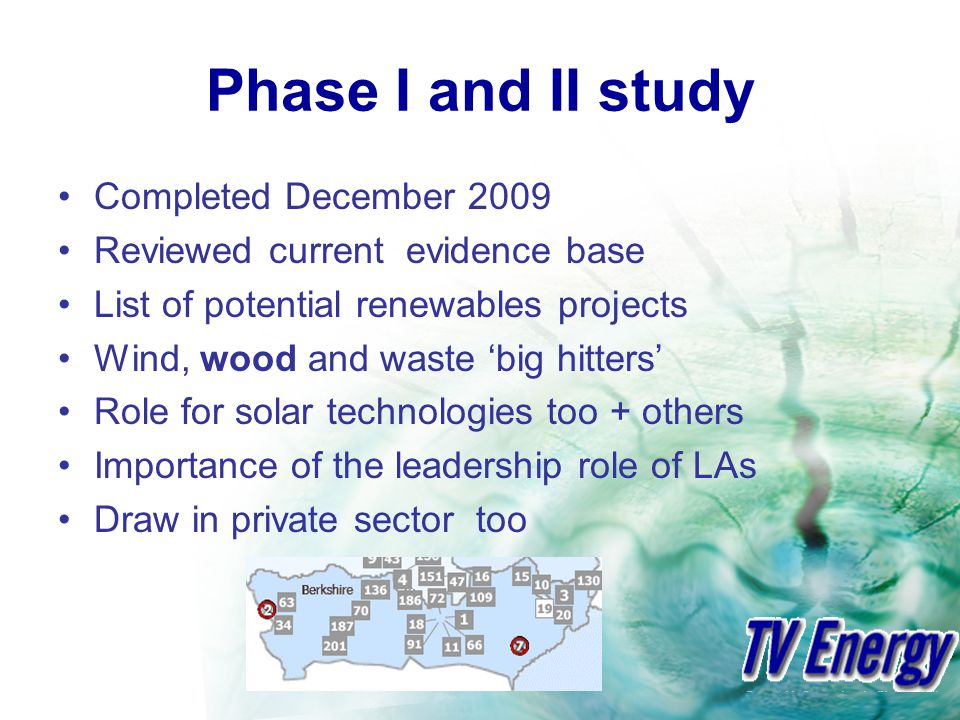 Phase I and II study Completed December 2009 Reviewed current evidence base List of potential renewables projects Wind, wood and waste big hitters Role for solar technologies too + others Importance of the leadership role of LAs Draw in private sector too